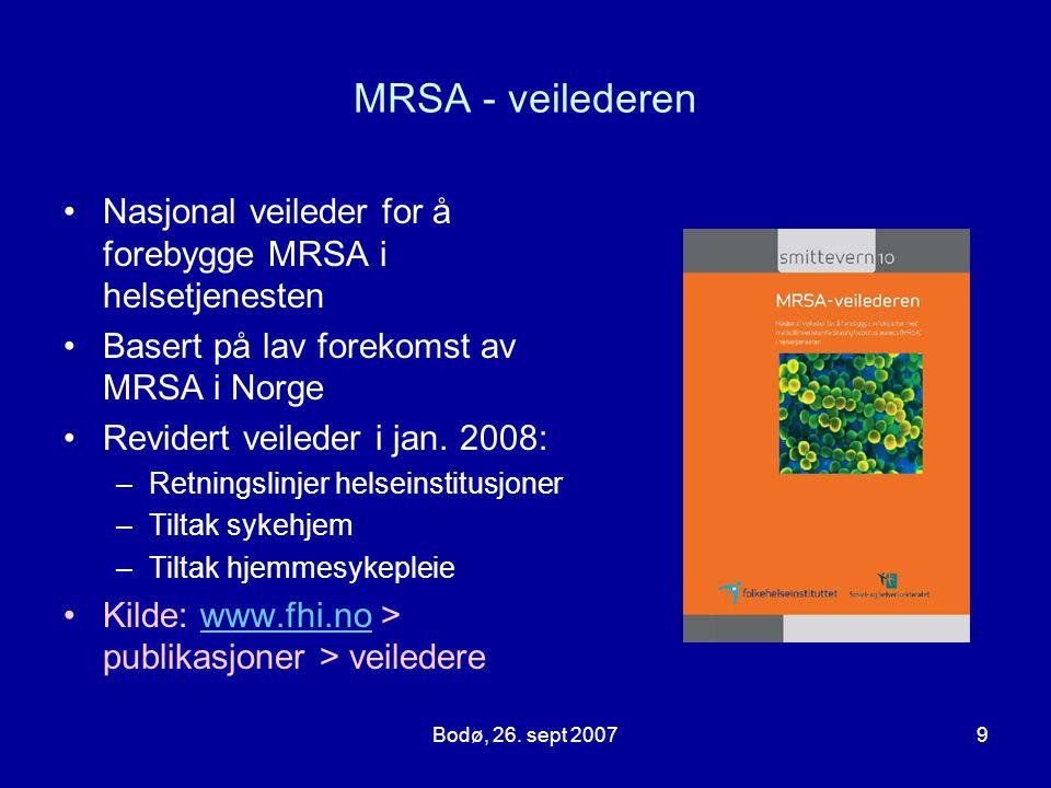 Bodø, 26. sept 20079 MRSA - veilederen Nasjonal veileder for å forebygge MRSA i helsetjenesten Basert på lav forekomst av MRSA i Norge Revidert veiled