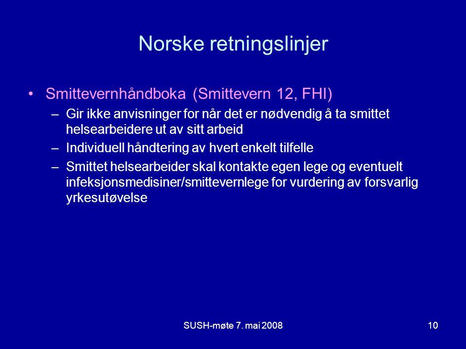 SUSH-møte 7. mai 200810 Norske retningslinjer Smittevernhåndboka (Smittevern 12, FHI) –Gir ikke anvisninger for når det er nødvendig å ta smittet hels