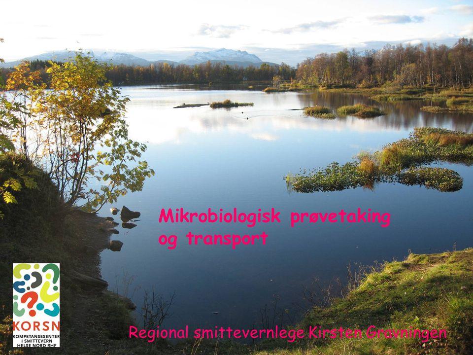 Tromsø, 10.10.20071 Mikrobiologisk prøvetaking og transport Regional smittevernlege Kirsten Gravningen