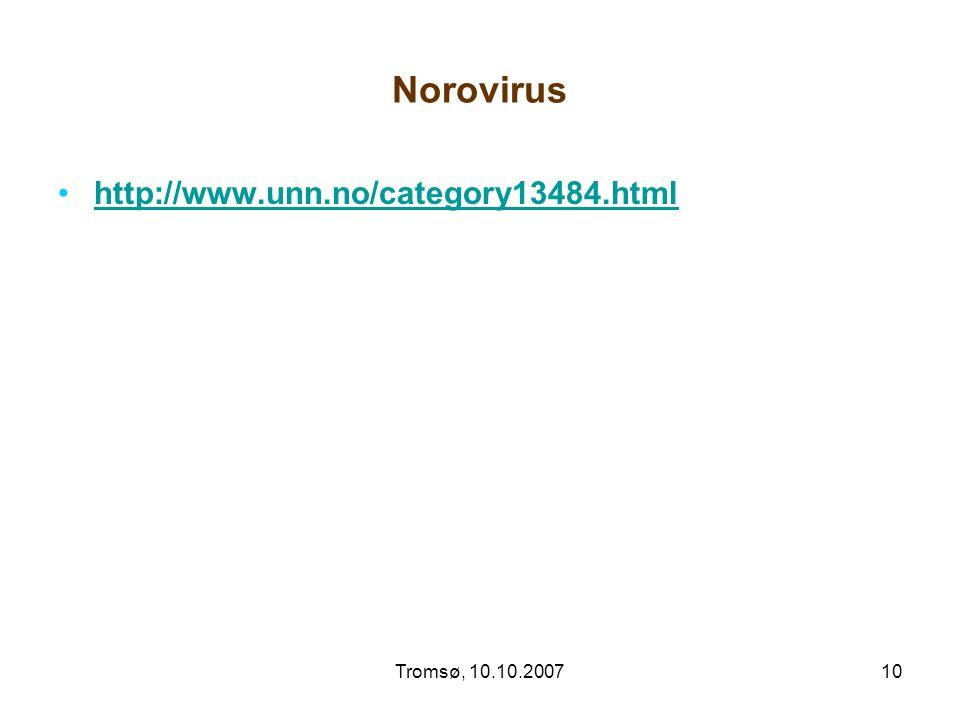 Tromsø, 10.10.200710 Norovirus http://www.unn.no/category13484.html