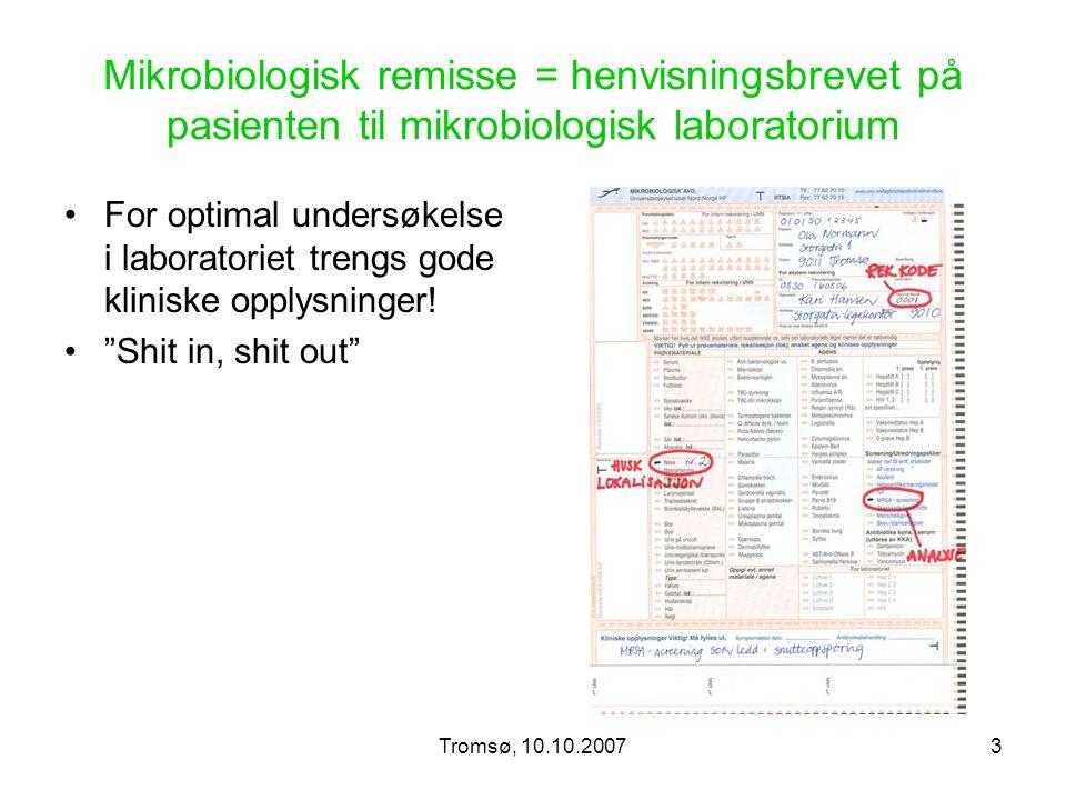 Tromsø, 10.10.20073 Mikrobiologisk remisse = henvisningsbrevet på pasienten til mikrobiologisk laboratorium For optimal undersøkelse i laboratoriet tr