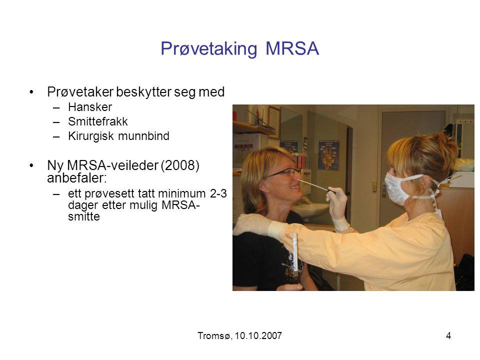 Tromsø, 10.10.20074 Prøvetaking MRSA Prøvetaker beskytter seg med –Hansker –Smittefrakk –Kirurgisk munnbind Ny MRSA-veileder (2008) anbefaler: –ett pr