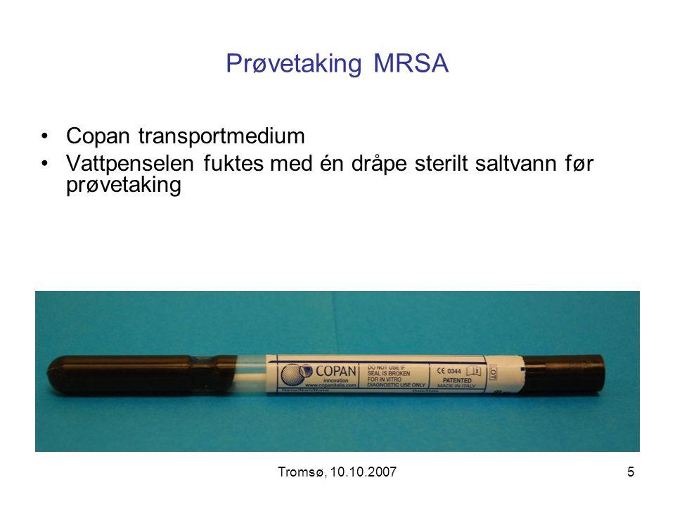 Tromsø, 10.10.20075 Prøvetaking MRSA Copan transportmedium Vattpenselen fuktes med én dråpe sterilt saltvann før prøvetaking