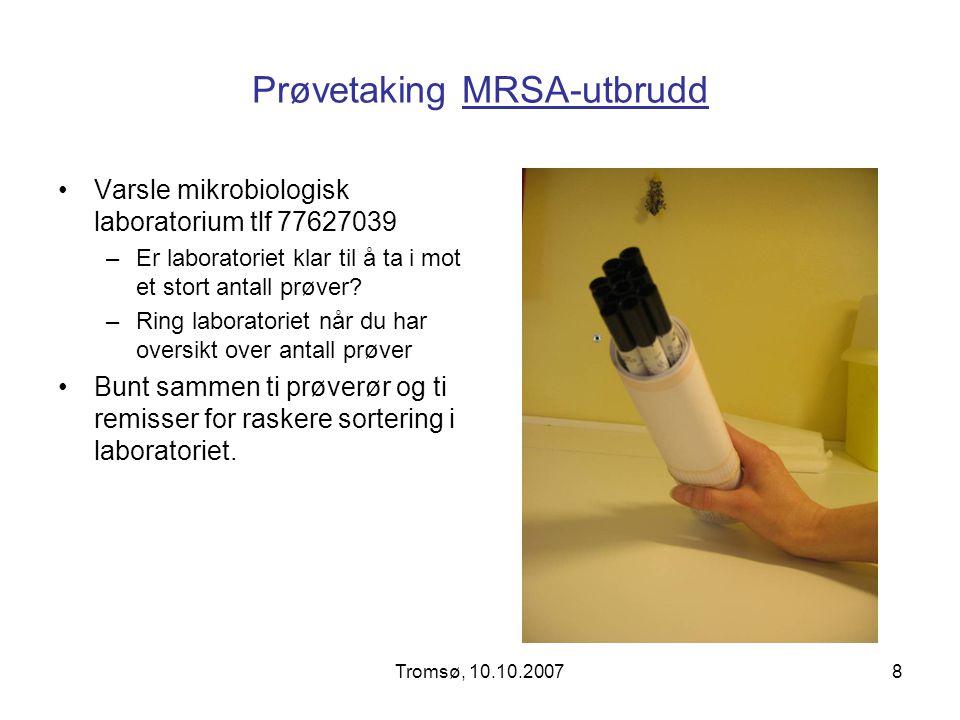 Tromsø, 10.10.20078 Prøvetaking MRSA-utbrudd Varsle mikrobiologisk laboratorium tlf 77627039 –Er laboratoriet klar til å ta i mot et stort antall prøv