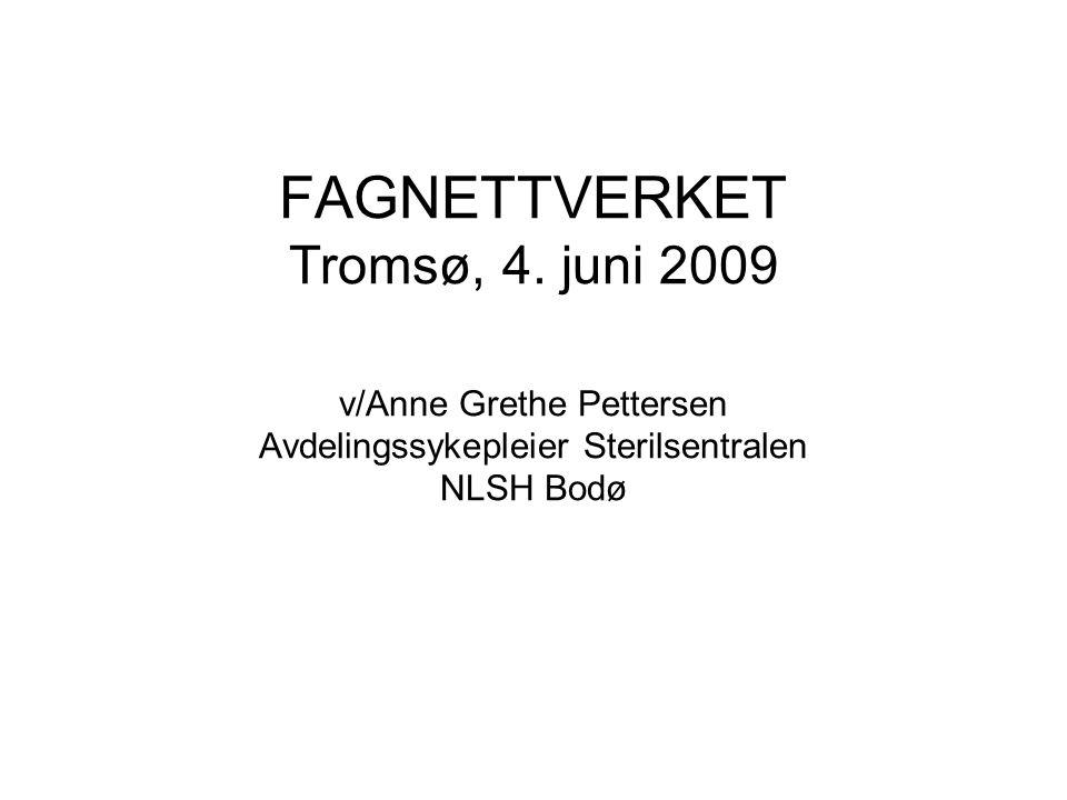 FAGNETTVERKET Tromsø, 4. juni 2009 v/Anne Grethe Pettersen Avdelingssykepleier Sterilsentralen NLSH Bodø