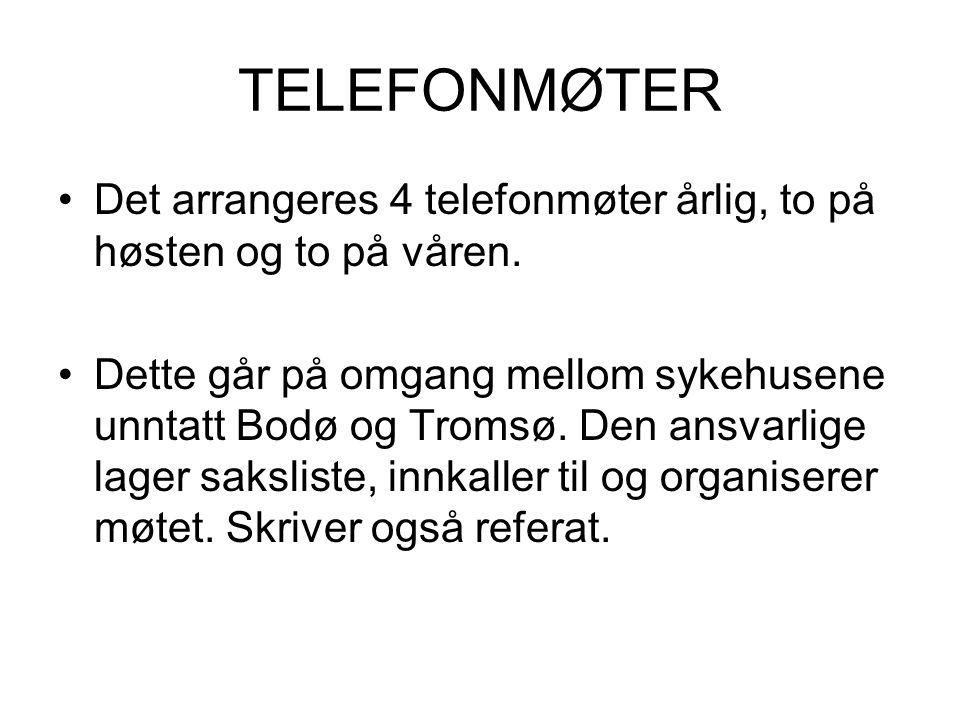 TELEFONMØTER Det arrangeres 4 telefonmøter årlig, to på høsten og to på våren. Dette går på omgang mellom sykehusene unntatt Bodø og Tromsø. Den ansva