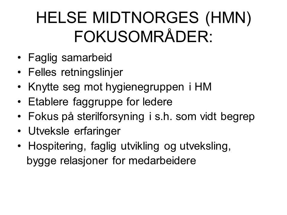 HELSE MIDTNORGES (HMN) FOKUSOMRÅDER: Faglig samarbeid Felles retningslinjer Knytte seg mot hygienegruppen i HM Etablere faggruppe for ledere Fokus på