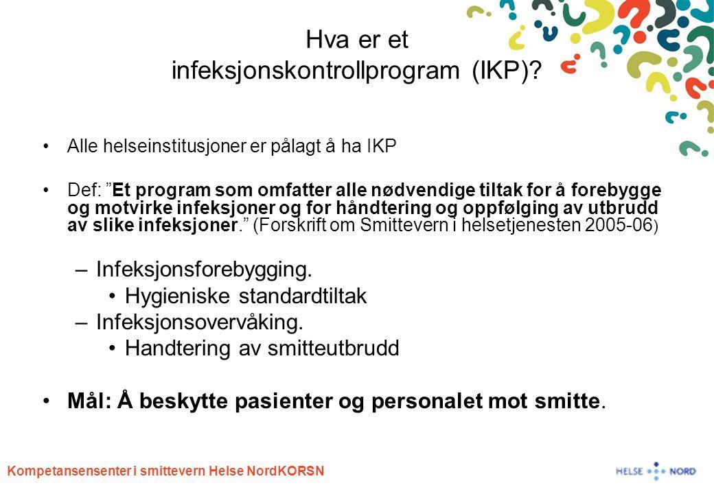 """Kompetansensenter i smittevern Helse NordKORSN Hva er et infeksjonskontrollprogram (IKP)? Alle helseinstitusjoner er pålagt å ha IKP Def: """"Et program"""