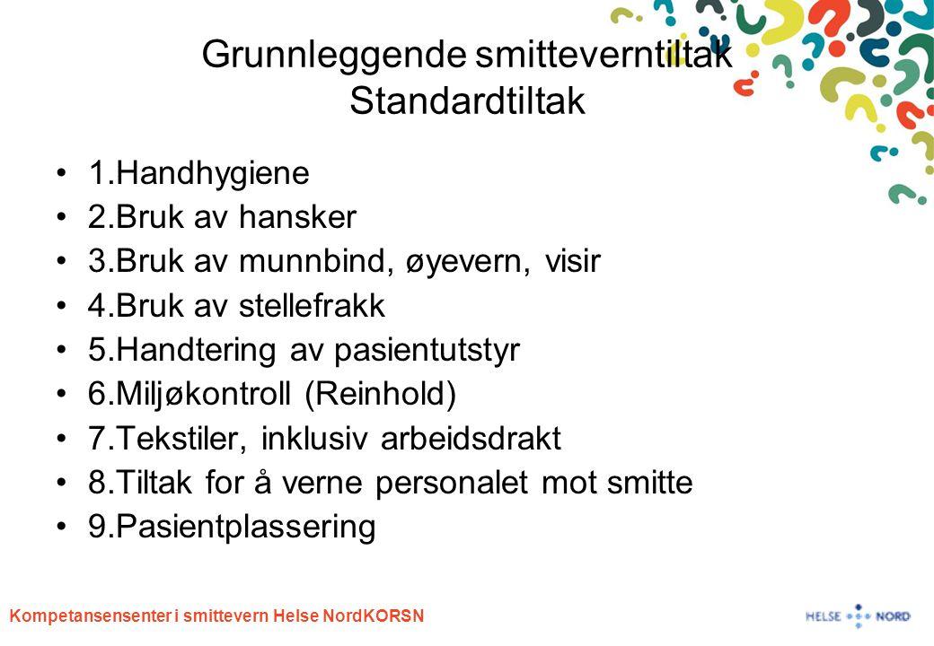 Kompetansensenter i smittevern Helse NordKORSN Grunnleggende smitteverntiltak Standardtiltak 1.Handhygiene 2.Bruk av hansker 3.Bruk av munnbind, øyeve