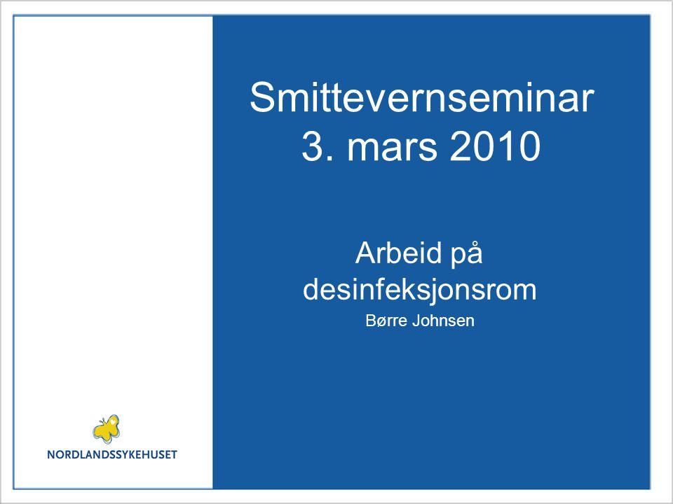 Smittevernseminar 3. mars 2010 Arbeid på desinfeksjonsrom Børre Johnsen