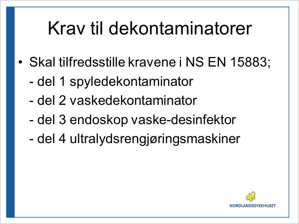Krav til dekontaminatorer Skal tilfredsstille kravene i NS EN 15883; - del 1 spyledekontaminator - del 2 vaskedekontaminator - del 3 endoskop vaske-de