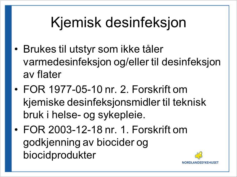 Kjemisk desinfeksjon Brukes til utstyr som ikke tåler varmedesinfeksjon og/eller til desinfeksjon av flater FOR 1977-05-10 nr. 2. Forskrift om kjemisk