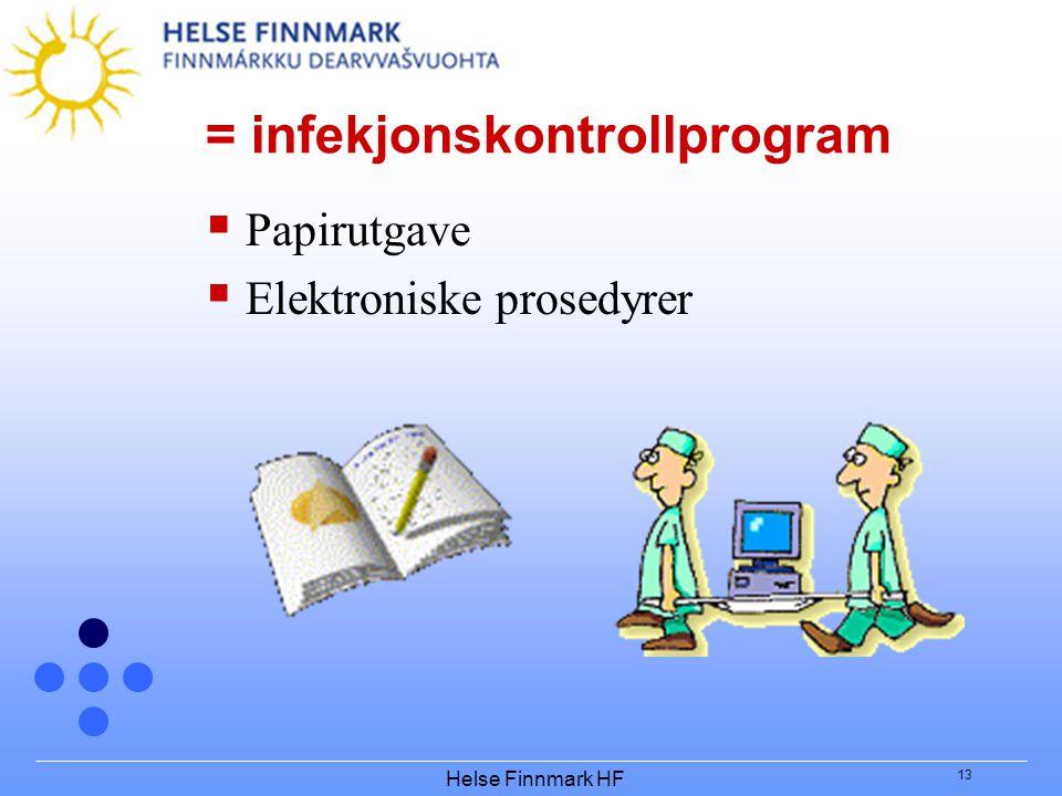 Helse Finnmark HF 13 = infekjonskontrollprogram  Papirutgave  Elektroniske prosedyrer