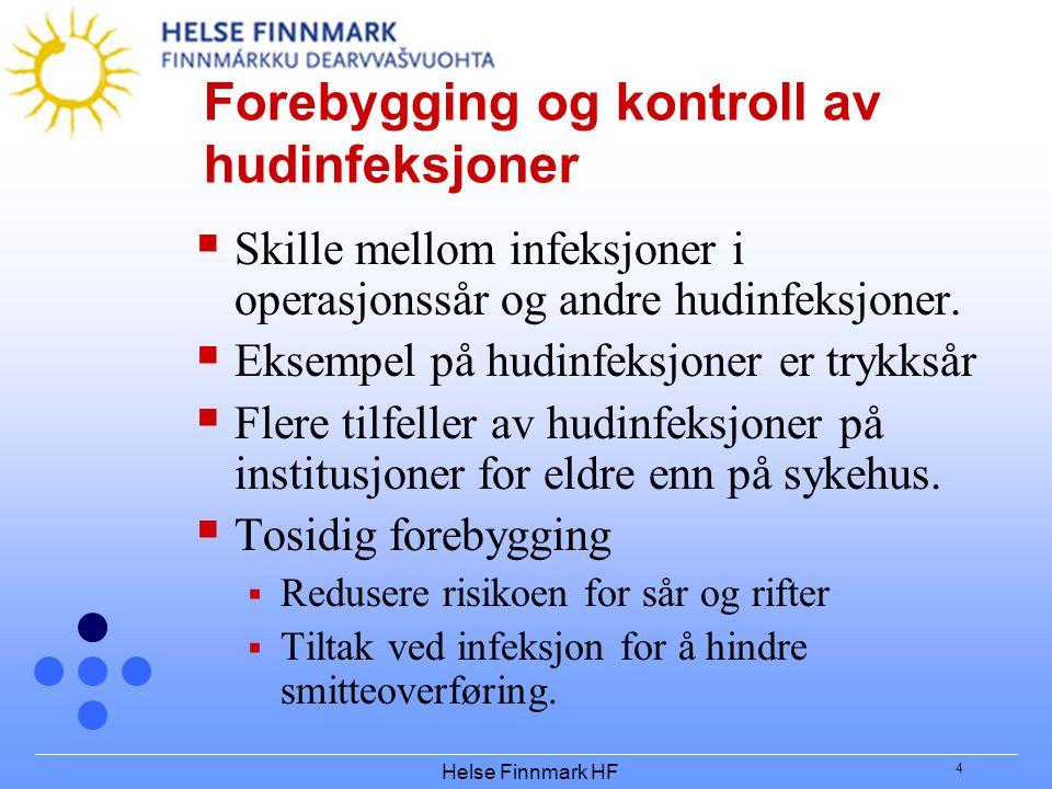 Helse Finnmark HF 4 Forebygging og kontroll av hudinfeksjoner  Skille mellom infeksjoner i operasjonssår og andre hudinfeksjoner.