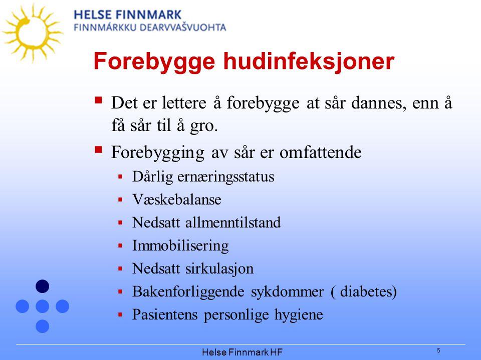 Helse Finnmark HF 5 Forebygge hudinfeksjoner  Det er lettere å forebygge at sår dannes, enn å få sår til å gro.