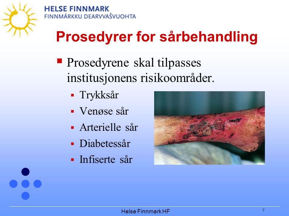 Helse Finnmark HF 7 Prosedyrer for sårbehandling  Prosedyrene skal tilpasses institusjonens risikoområder.