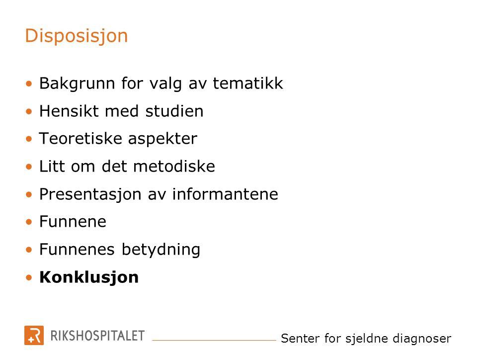 Senter for sjeldne diagnoser Disposisjon Bakgrunn for valg av tematikk Hensikt med studien Teoretiske aspekter Litt om det metodiske Presentasjon av i