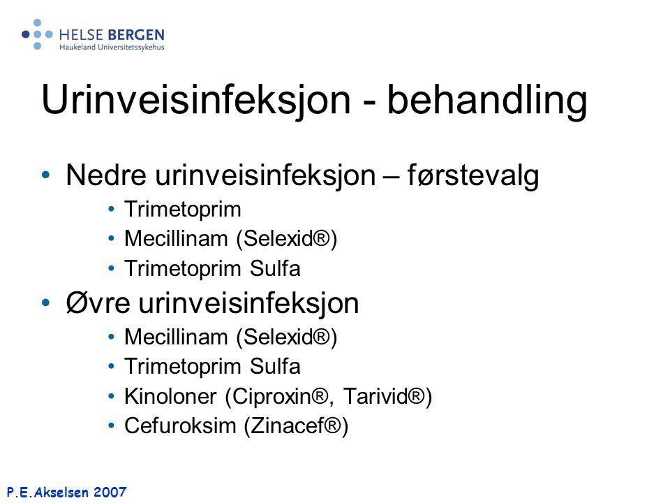 P.E.Akselsen 2007 Urinveisinfeksjon - behandling Nedre urinveisinfeksjon – førstevalg Trimetoprim Mecillinam (Selexid®) Trimetoprim Sulfa Øvre urinvei