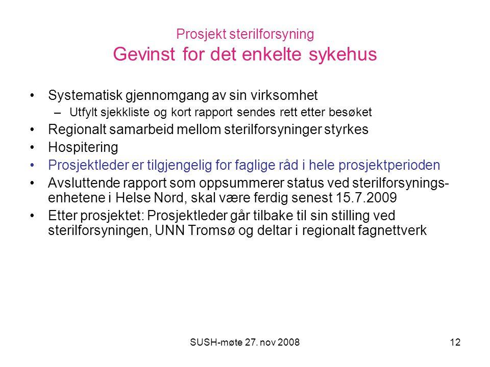 SUSH-møte 27. nov 200812 Prosjekt sterilforsyning Gevinst for det enkelte sykehus Systematisk gjennomgang av sin virksomhet –Utfylt sjekkliste og kort