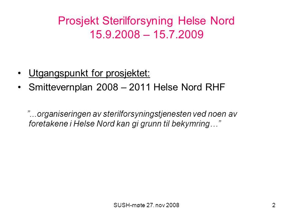 SUSH-møte 27. nov 20082 Prosjekt Sterilforsyning Helse Nord 15.9.2008 – 15.7.2009 Utgangspunkt for prosjektet: Smittevernplan 2008 – 2011 Helse Nord R
