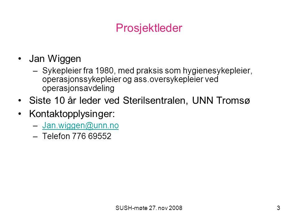 SUSH-møte 27. nov 20083 Prosjektleder Jan Wiggen –Sykepleier fra 1980, med praksis som hygienesykepleier, operasjonssykepleier og ass.oversykepleier v