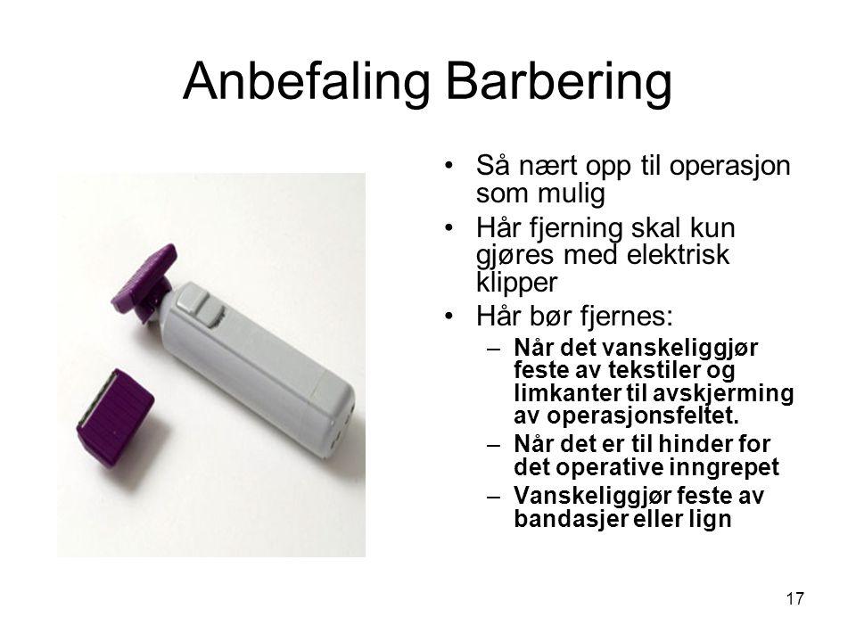 17 Anbefaling Barbering Så nært opp til operasjon som mulig Hår fjerning skal kun gjøres med elektrisk klipper Hår bør fjernes: –Når det vanskeliggjør