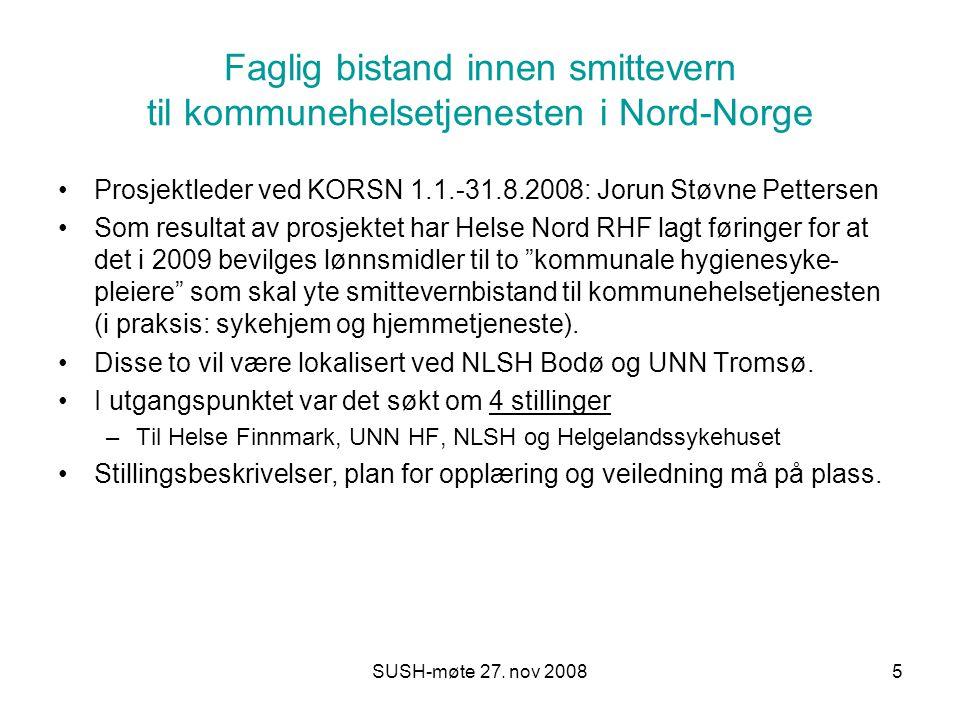 SUSH-møte 27. nov 20085 Faglig bistand innen smittevern til kommunehelsetjenesten i Nord-Norge Prosjektleder ved KORSN 1.1.-31.8.2008: Jorun Støvne Pe