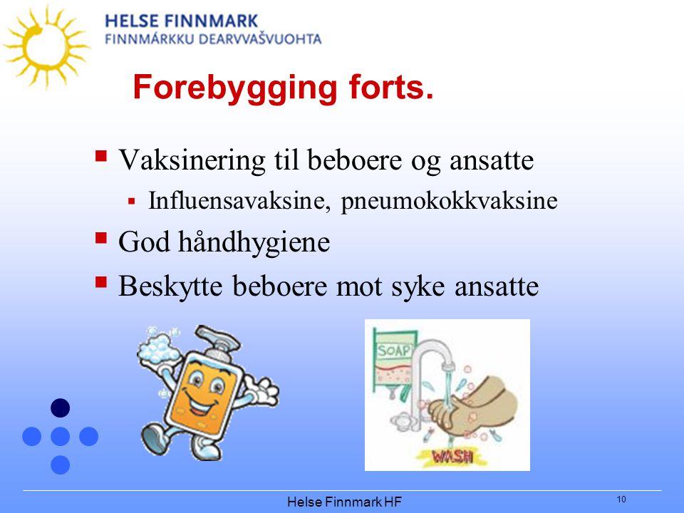 Helse Finnmark HF 10 Forebygging forts.  Vaksinering til beboere og ansatte  Influensavaksine, pneumokokkvaksine  God håndhygiene  Beskytte beboer