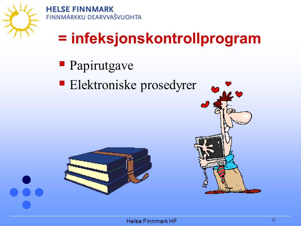 Helse Finnmark HF 13 = infeksjonskontrollprogram  Papirutgave  Elektroniske prosedyrer