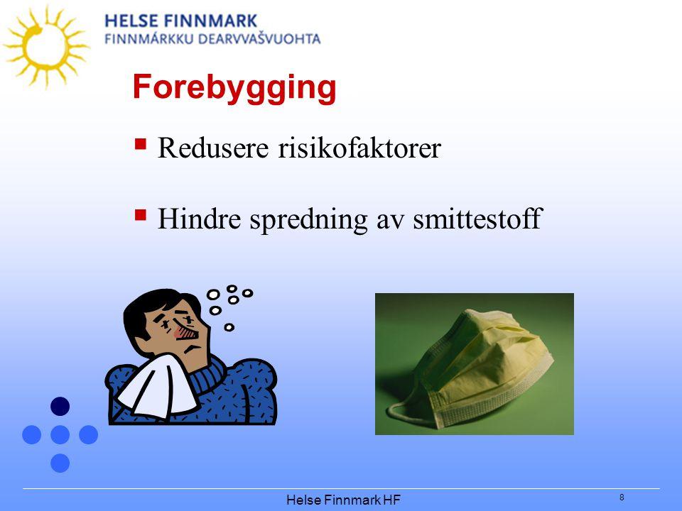 Helse Finnmark HF 8 Forebygging  Redusere risikofaktorer  Hindre spredning av smittestoff