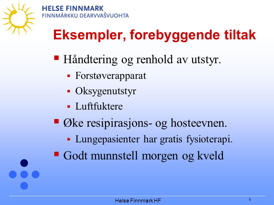Helse Finnmark HF 9 Eksempler, forebyggende tiltak  Håndtering og renhold av utstyr.  Forstøverapparat  Oksygenutstyr  Luftfuktere  Øke resipiras