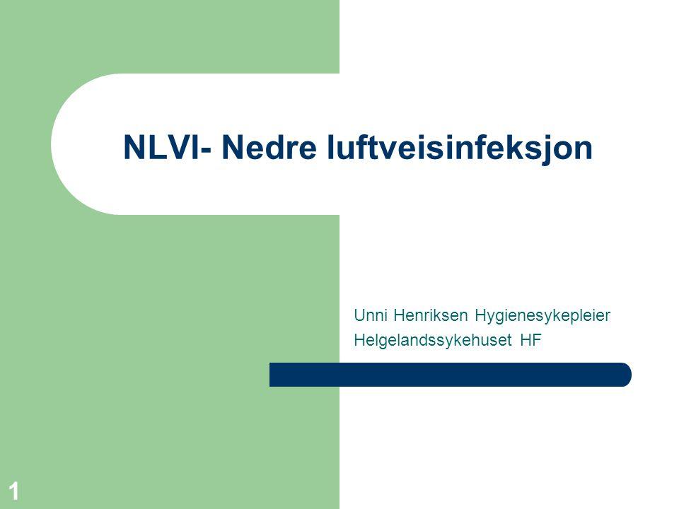 1 NLVI- Nedre luftveisinfeksjon Unni Henriksen Hygienesykepleier Helgelandssykehuset HF