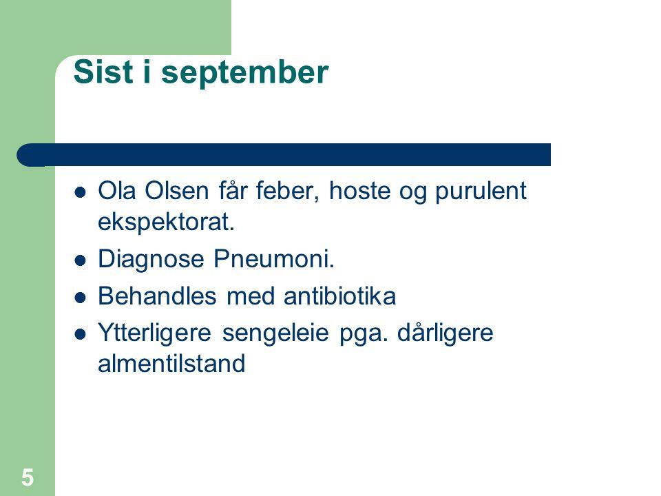 5 Sist i september Ola Olsen får feber, hoste og purulent ekspektorat. Diagnose Pneumoni. Behandles med antibiotika Ytterligere sengeleie pga. dårlige