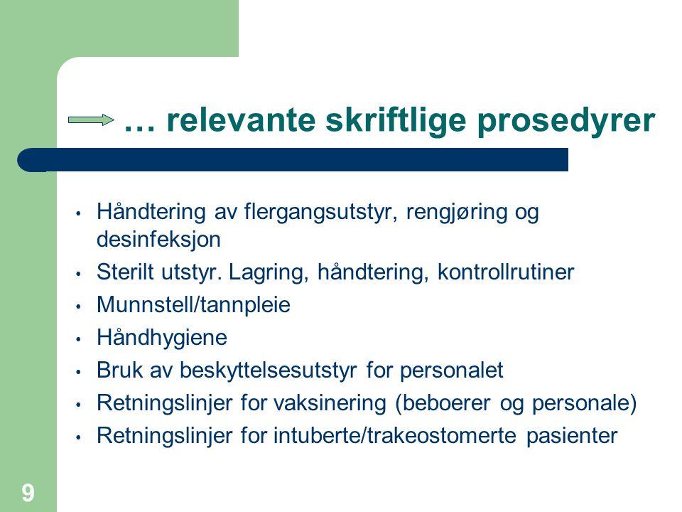 9 … relevante skriftlige prosedyrer Håndtering av flergangsutstyr, rengjøring og desinfeksjon Sterilt utstyr. Lagring, håndtering, kontrollrutiner Mun