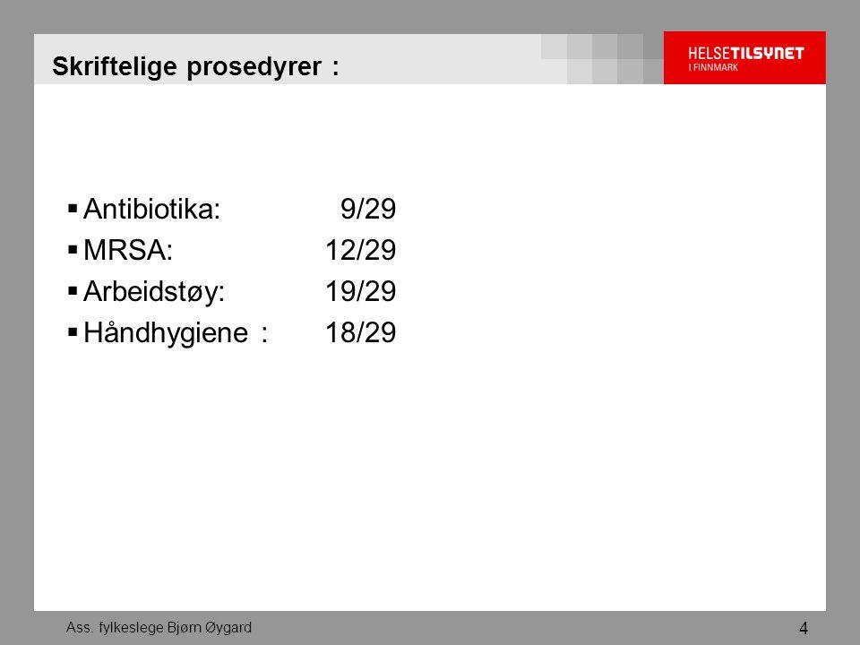 Ass. fylkeslege Bjørn Øygard 4 Skriftelige prosedyrer :  Antibiotika: 9/29  MRSA: 12/29  Arbeidstøy: 19/29  Håndhygiene : 18/29