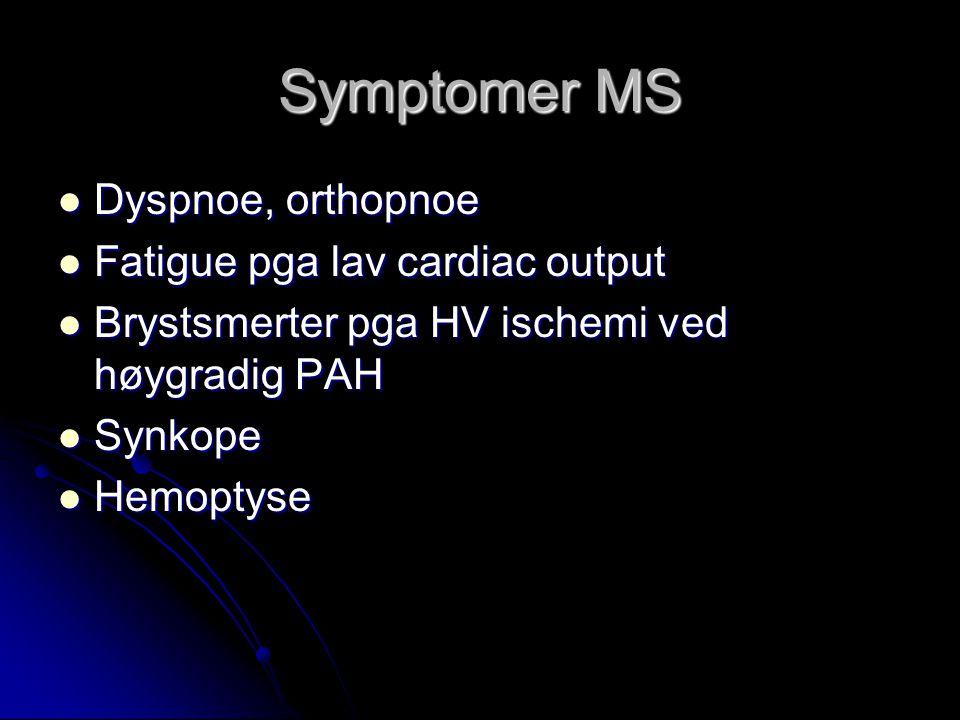 Symptomer MS Dyspnoe, orthopnoe Dyspnoe, orthopnoe Fatigue pga lav cardiac output Fatigue pga lav cardiac output Brystsmerter pga HV ischemi ved høygr