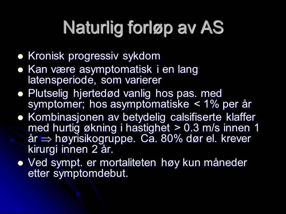 Naturlig forløp av AS Kronisk progressiv sykdom Kronisk progressiv sykdom Kan være asymptomatisk i en lang latensperiode, som varierer Kan være asympt