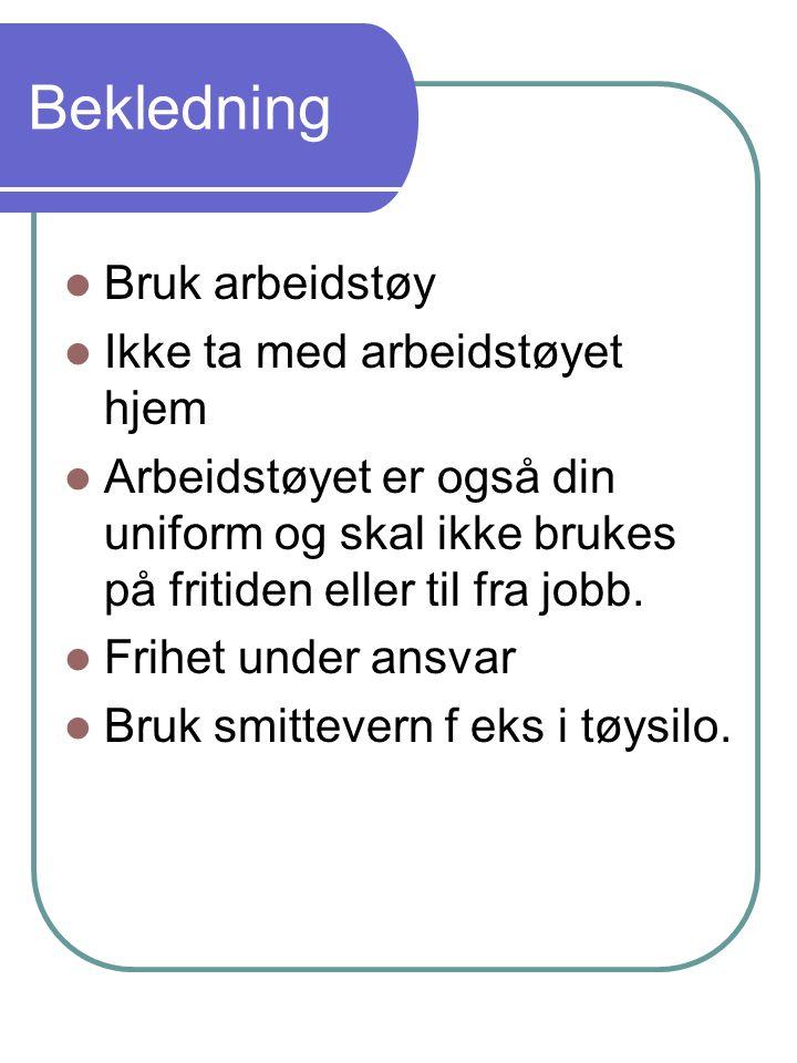 Bekledning Bruk arbeidstøy Ikke ta med arbeidstøyet hjem Arbeidstøyet er også din uniform og skal ikke brukes på fritiden eller til fra jobb.