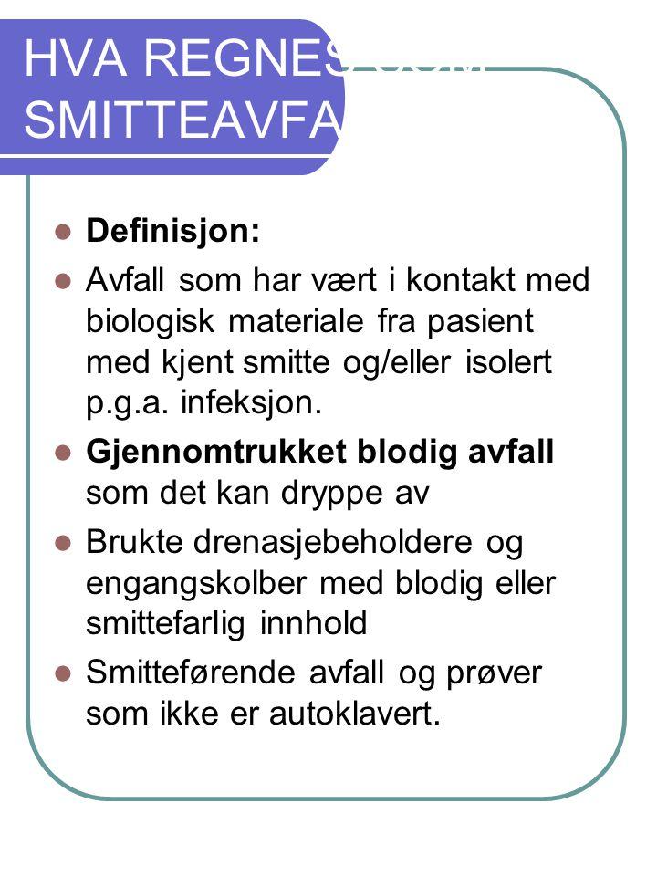 HVA REGNES SOM SMITTEAVFALL Definisjon: Avfall som har vært i kontakt med biologisk materiale fra pasient med kjent smitte og/eller isolert p.g.a.