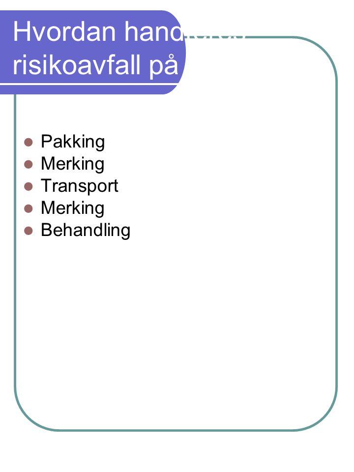 Hvordan handteres risikoavfall på UNN Pakking Merking Transport Merking Behandling