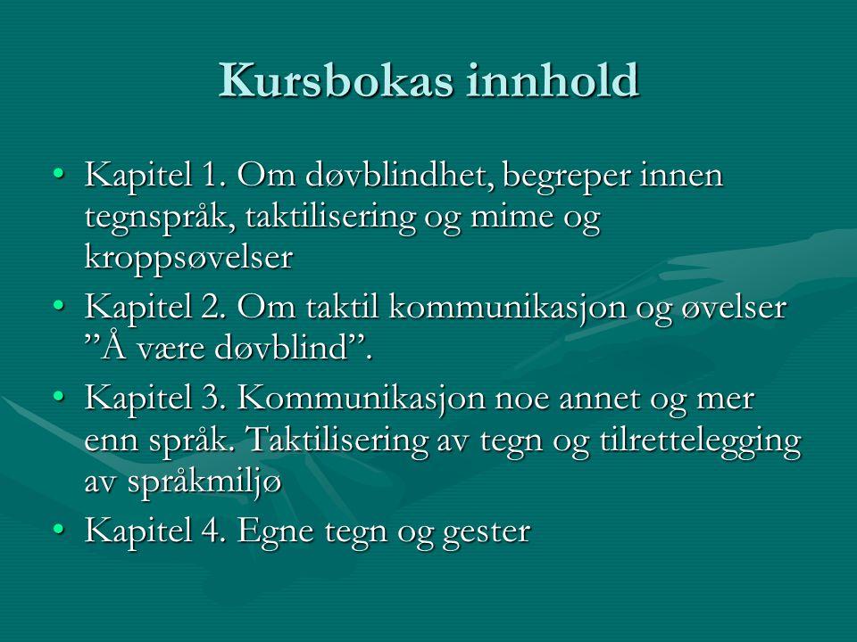 Kursbokas innhold Kapitel 1. Om døvblindhet, begreper innen tegnspråk, taktilisering og mime og kroppsøvelserKapitel 1. Om døvblindhet, begreper innen