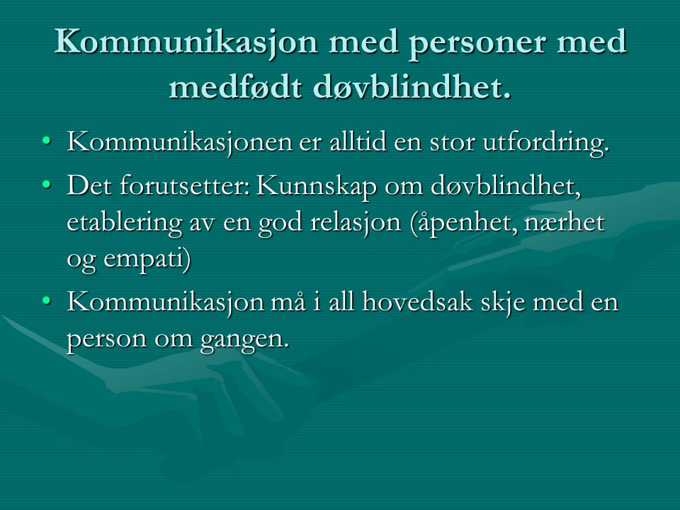 Kommunikasjon med personer med medfødt døvblindhet. Kommunikasjonen er alltid en stor utfordring.Kommunikasjonen er alltid en stor utfordring. Det for