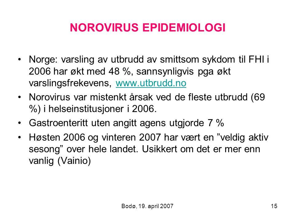 Bodø, 19. april 200715 NOROVIRUS EPIDEMIOLOGI Norge: varsling av utbrudd av smittsom sykdom til FHI i 2006 har økt med 48 %, sannsynligvis pga økt var
