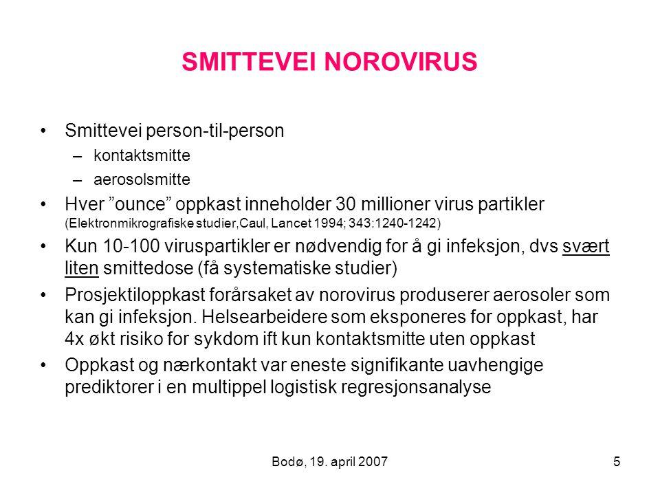 """Bodø, 19. april 20075 SMITTEVEI NOROVIRUS Smittevei person-til-person –kontaktsmitte –aerosolsmitte Hver """"ounce"""" oppkast inneholder 30 millioner virus"""
