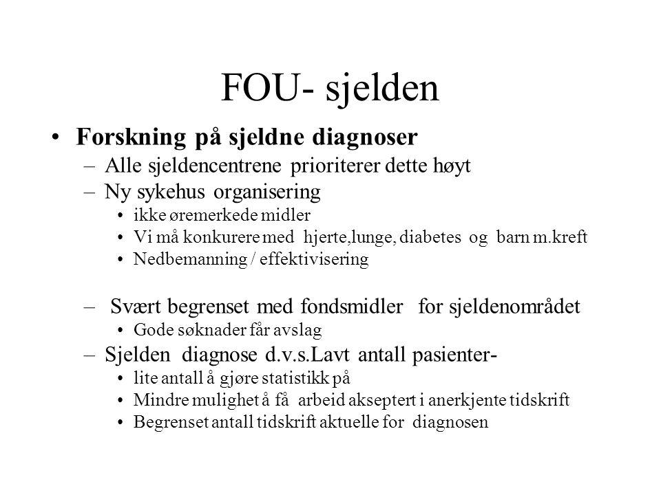 FOU- sjelden Forskning på sjeldne diagnoser –Alle sjeldencentrene prioriterer dette høyt –Ny sykehus organisering ikke øremerkede midler Vi må konkure