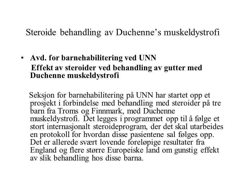 Steroide behandling av Duchenne's muskeldystrofi Avd. for barnehabilitering ved UNN Effekt av steroider ved behandling av gutter med Duchenne muskeldy
