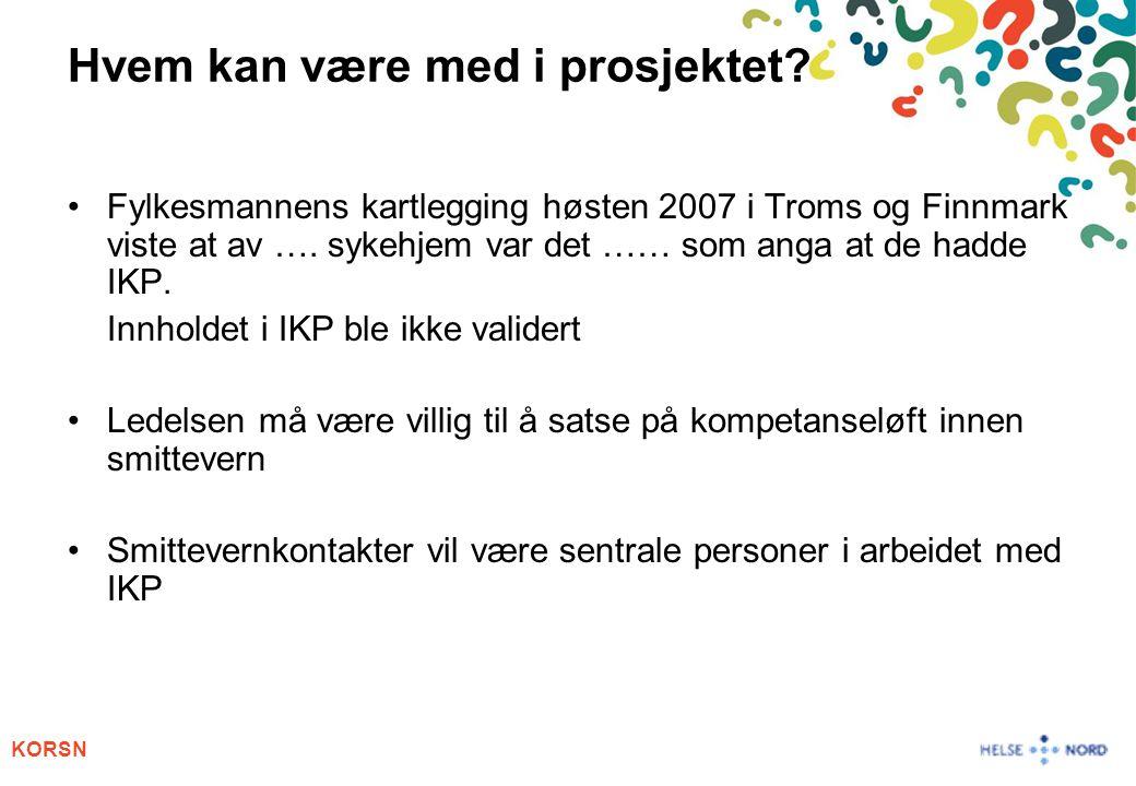 KORSN Fylkesmannens kartlegging høsten 2007 i Troms og Finnmark viste at av …. sykehjem var det …… som anga at de hadde IKP. Innholdet i IKP ble ikke