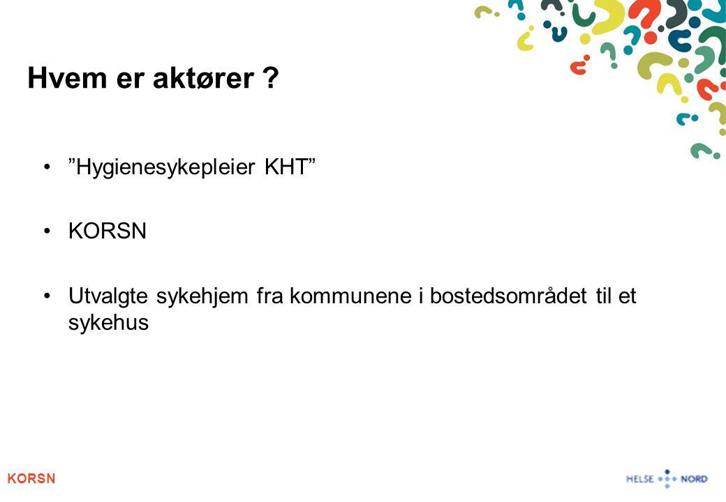 """KORSN Hvem er aktører ? """"Hygienesykepleier KHT"""" KORSN Utvalgte sykehjem fra kommunene i bostedsområdet til et sykehus"""