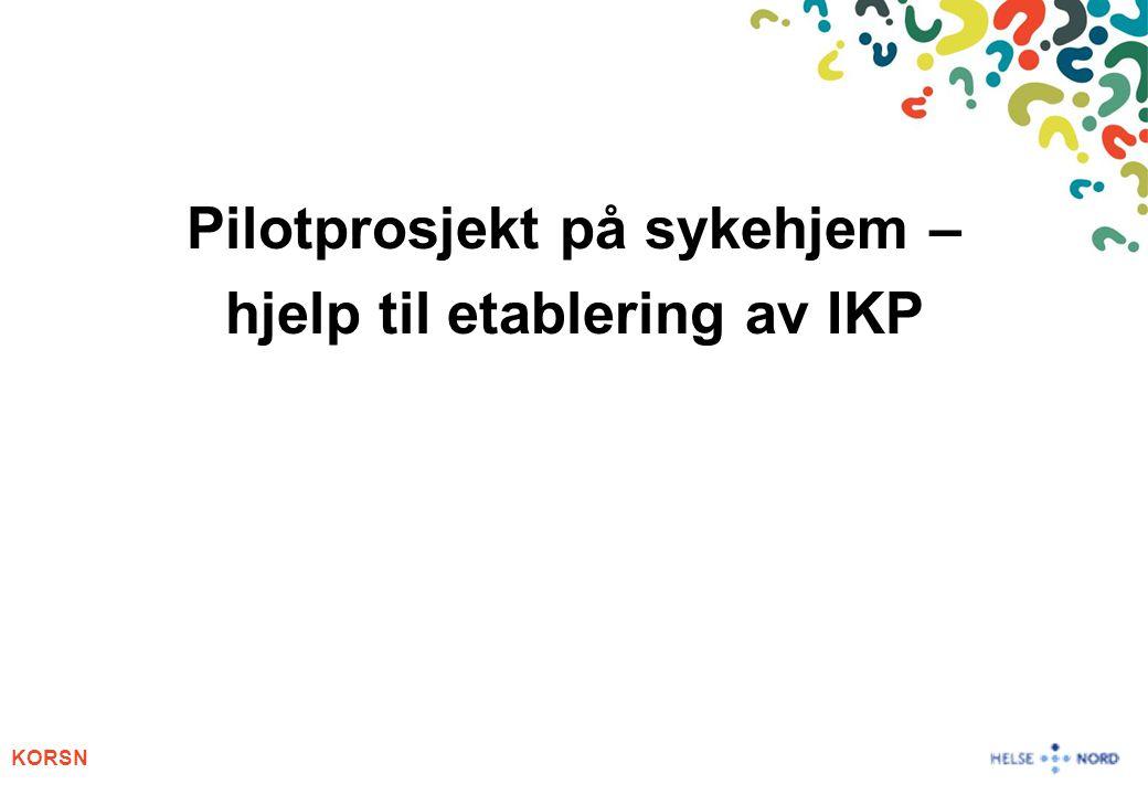 KORSN Pilotprosjekt på sykehjem – hjelp til etablering av IKP