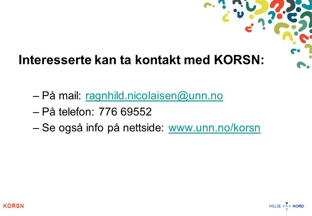 KORSN Interesserte kan ta kontakt med KORSN: –På mail: ragnhild.nicolaisen@unn.noragnhild.nicolaisen@unn.no –På telefon: 776 69552 –Se også info på nettside: www.unn.no/korsnwww.unn.no/korsn
